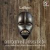 LaBaci - ORIGINAL TROUBLE EP (Fela Kuti