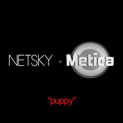 Puppy - Netsky [Metica Bootleg Remix] (Free Download)