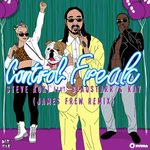 Steve Aoki - Control Freak ft. Blaqstarr & Kay (James Frew Remix)