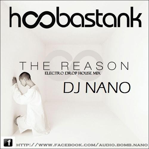 Hoobastank - The Reason(DJ NANO Electro Drop House Mix)[Voice Tag]