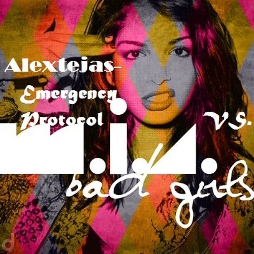 M.I.A.-Bad Girls VS. Alextejas-Emergency Protocol