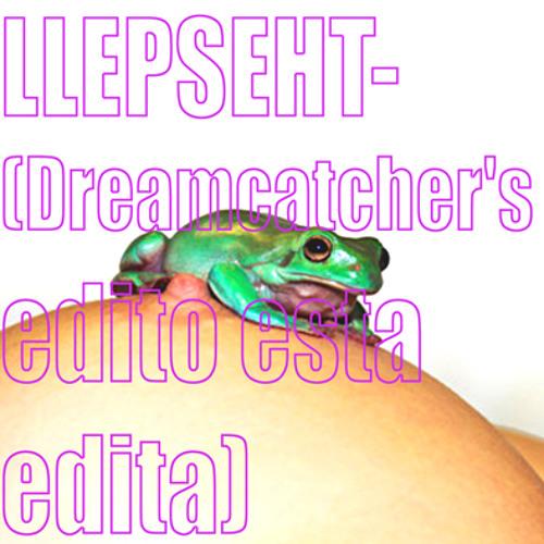 Llepseht(Dreamcatcher's edito esta edita)