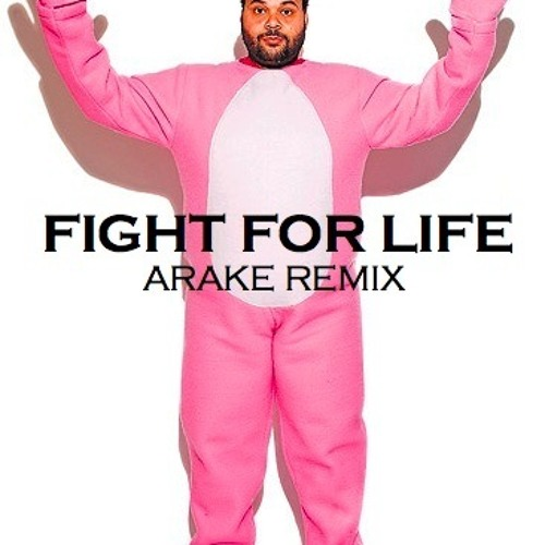 Fight For Life (ARAKE Remix- Rabbit sound)