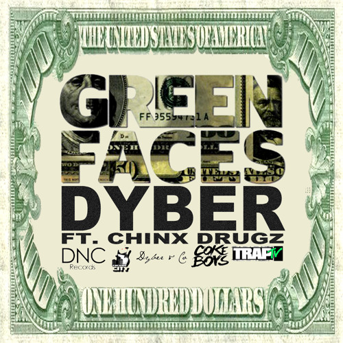 Dyber & Chinx Drugz - Green Faces l