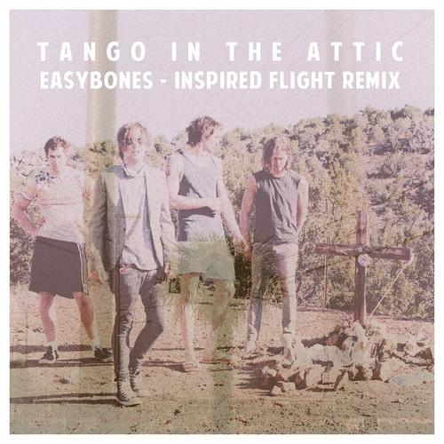 Tango In The Attic - Easy Bones (Inspired Flight REMIX)