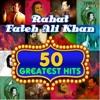 50 greatest hits Rahat Fateh Ali Khan free TRACK