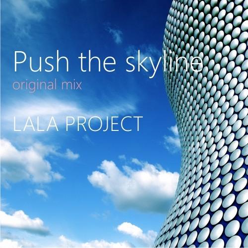 LALA PROJECT Push the skyline [original mix] DEMO