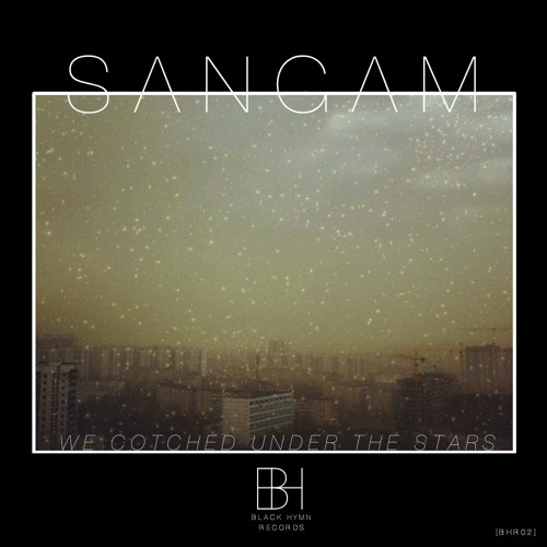 [BHR02] Sangam - 'We Cotched Under The Stars' EP Preview [OUT NOW]