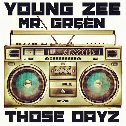 """Those Dayz"" by Young Zee and Mr. Green"