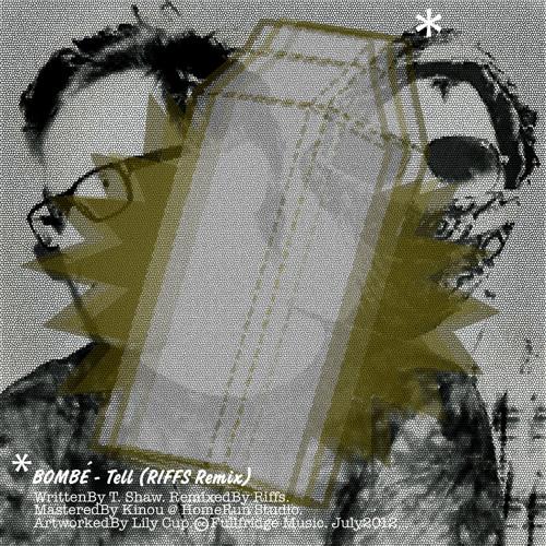RMX/// BOMBÉ - Tell (RIFFS Remix)