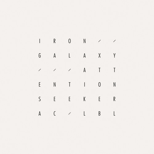 ACLBL004 – Iron Galaxy - Attention Seeker (preview) - RELEASE DATE 20/08/2012