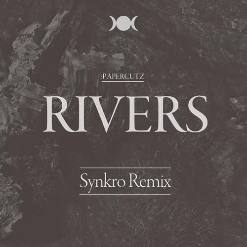 :PAPERCUTZ - Rivers (Synkro Remix)