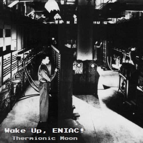 07 - Sleep, ENIAC, Your Time is Past