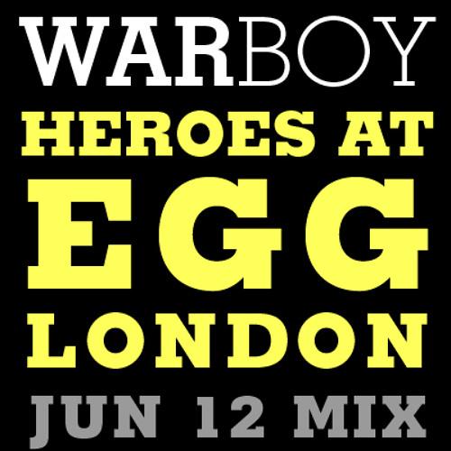 Warboy Jun 12 Heroes at Egg London Mix