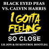 I GOTTA FEELING SO CLOSE (LIL JON & DJ KONTROL BOOTLEG) (CLEAN)