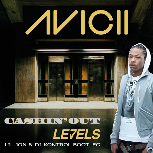 CASHIN' OUT LEVELS (LIL JON & DJ KONTROL BOOTLEG) (CLEAN)