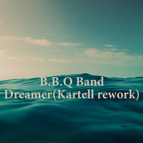 B.B & Q. Band - Dreamer (Kartell Rework) - Free DL