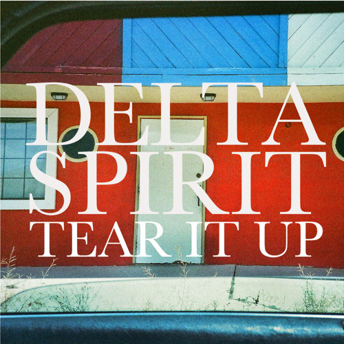 Delta Spirit - Tear It Up