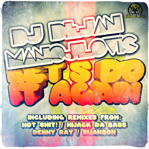 DJ Dejan Manojlovic - Let's Do It Again (Hijack Da Bass Remix) out  by GIGABEAT Records