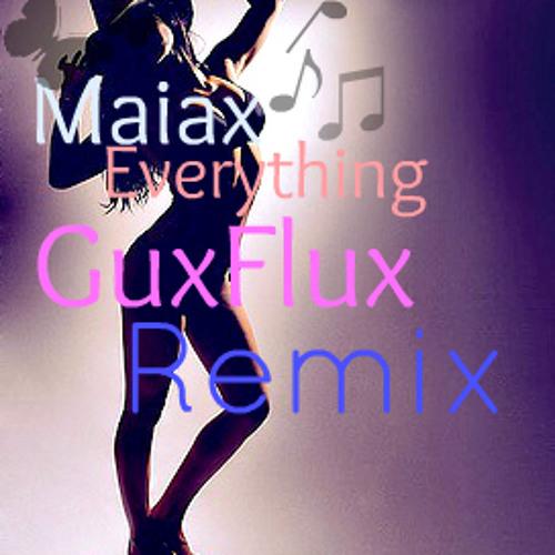 Maiax - Everything (GuxFlux Remix 2012)