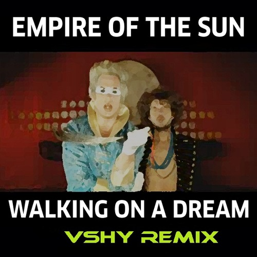 Empire of the Sun - Walking on a dream (VSHY remix)