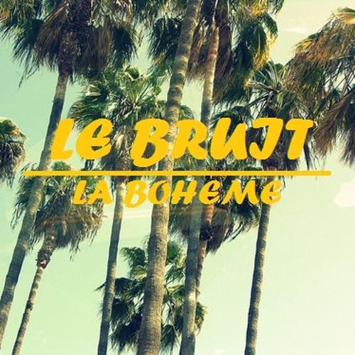 LE BRUIT - LA BOHEMÉ