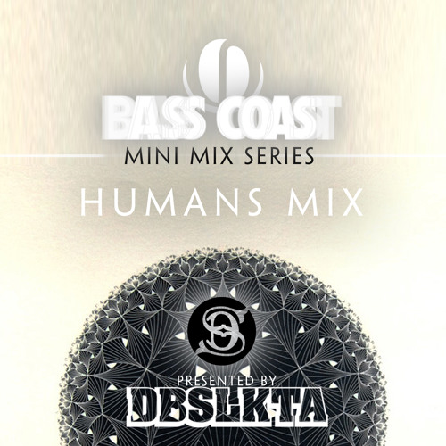 DS Presents the BassCoast Mini Mix Series 01: Humans