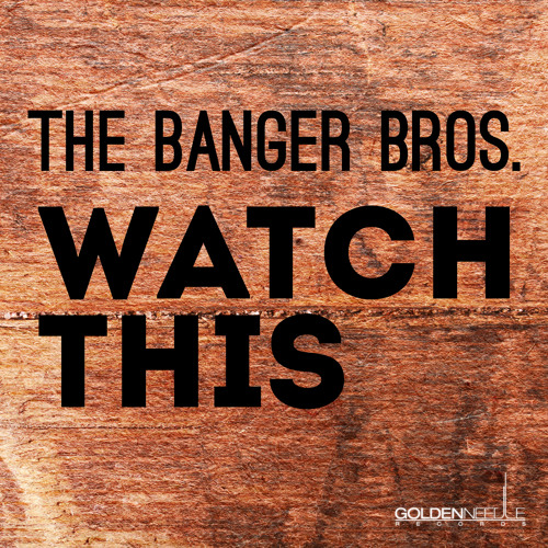 """The Banger Bros. """"Watch This"""" {Rayner & Wisqo Remix}"""