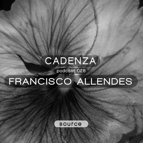 Cadenza Podcast | 026 - Francisco Allendes (Source)