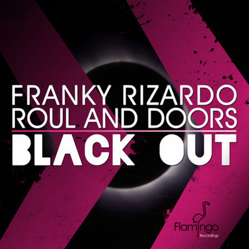 Franky Rizardo & Roul and Doors - Blackout (Original Mix) Flamingo Recordings