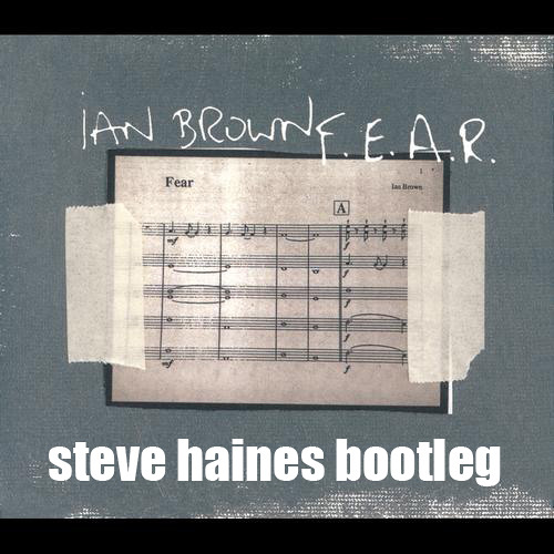 Ian Brown - F.E.A.R (Steve Haines Bootleg) ***FREE DOWNLOAD***