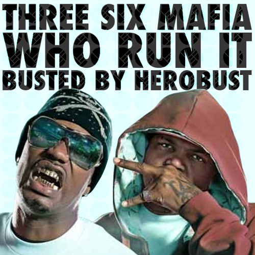 Three 6 Mafia - Who Run It (BUSTED by heRobust)
