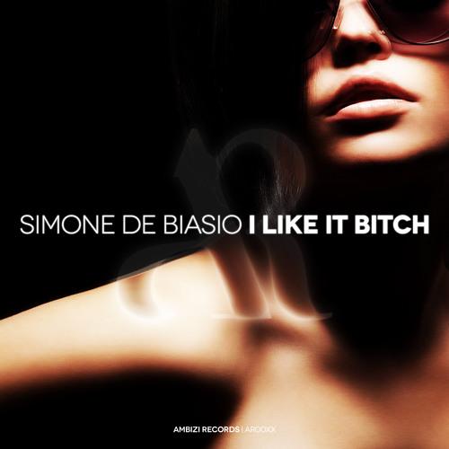 Simone De Biasio - I like It Bitch (Original Mix) [OUT NOW! AUG 01, 2012]