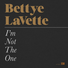 Bettye LaVette - I'm Not The One