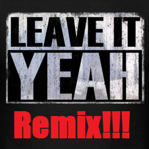 Leave it yeah!!!!! Lethal b - Remix