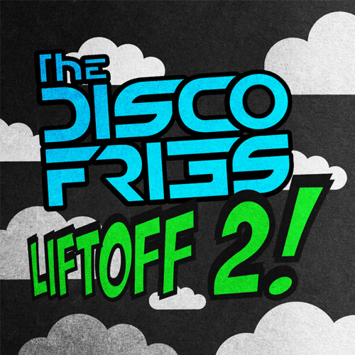 The Disco Fries Present - LIFTOFF! 2