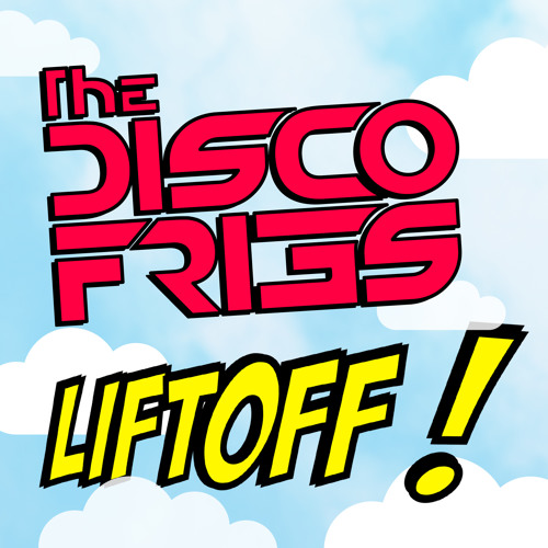 The Disco Fries Present - Liftoff!