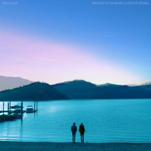 Teen Daze - Brooklyn Sunburn (Lushlife Remix)