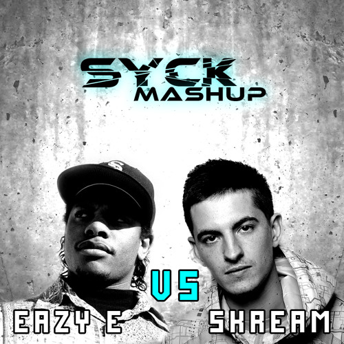 Skream Vs Eazy E - Tha Muthaphukkin Demented (Syck Mashup) [FREE DOWNLOAD]