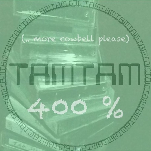 TAM TAM - 400 % Kuh (more Cowbell please)