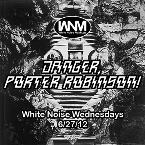 Danger, Porter Robinson!