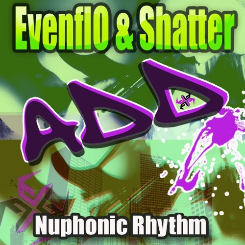 Shatter EvenFlo - ADD (DESTRO DNB REMIX) Nuphonic Rhythm Recordings 7/4/2012