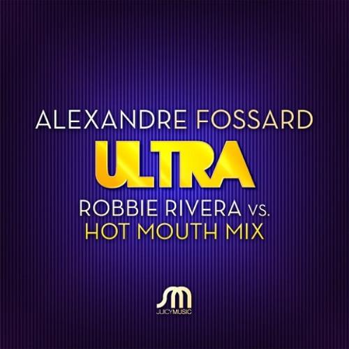 Alexandre Fossard - Ultra (Robbie Rivera & Hot Mouth Remix) (Preview)