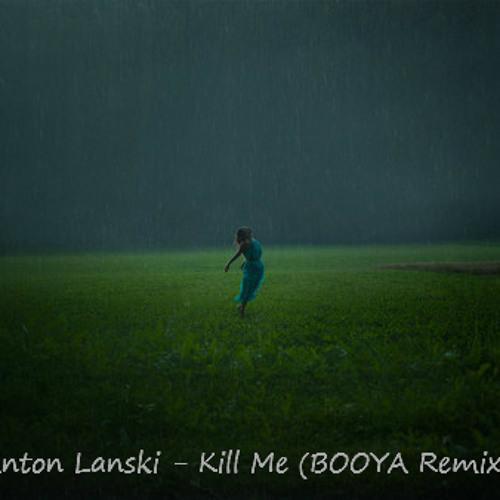 Anton Lanski - Kill Me (BOOYA Remix)