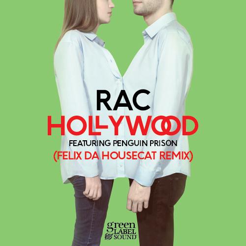 RAC - Hollywood featuring Penguin Prison (Felix Da Housecat Remix)