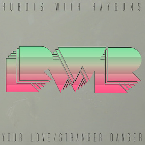 ROBOTS WITH RAYGUNS - YOUR LOVE (SWAGBOT REMIX)