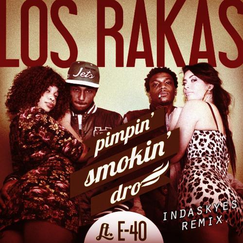Pimpin Smokin Dro (indaskyes Remix) - Los Rakas ft E-40