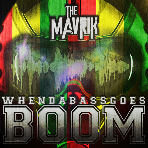 When Da Bass Goes Boom (Original Mix) The Mavrik-FREE DOWNLOAD!!