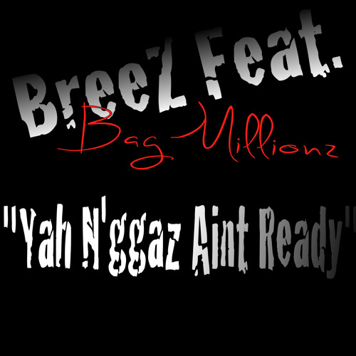Breez Ft. BagMillionz - Yah N'ggaz Aint Ready