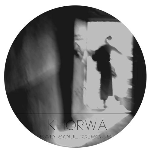 Khorwa - Sad Soul Circus